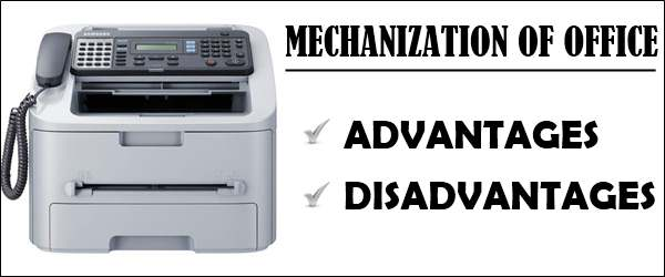 Mechanization in office - Advantages and Disadvantages