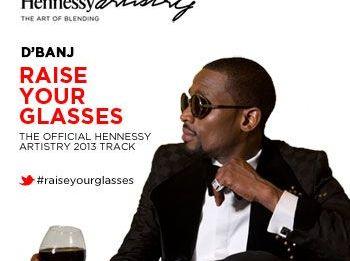 D'banj - RAISE YOUR GLASSES [2013 Hennessy Artistry Theme Song] Artwork | AceWorldTeam.com