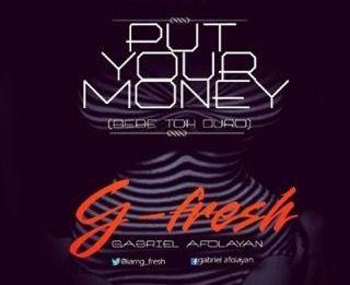 G'Fresh [Gabriel Afolayan] - PUT YOUR MONEY [Bebe Toh Duro] Artwork | AceWorldTeam.com