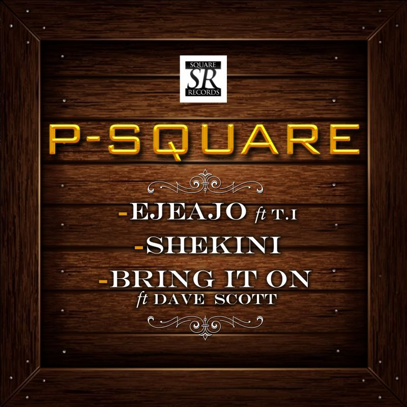 P-Square - EJEAJO ft. T.I + SHEKINI + BRING IT ON ft. Dave Scott