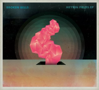Broken Bells- Meyrin Fields EP