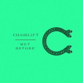 Chairlift: Met Before