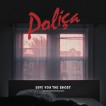Poliça: Give You The Ghost