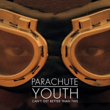 Parachute Youth: Cant Get Better Then This EP