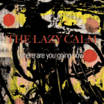 The Lazy Calm: Where Are You Going Now