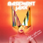 Basement Jaxx What A Difference Your Love Makes New Single