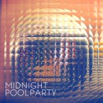 Midnight Pool Party - I want, I need (2013)