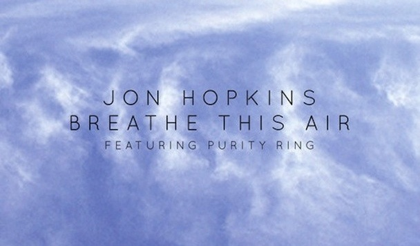 Jon Hopkins – Breathe This Air (ft. Purity Ring)