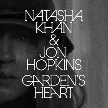 Natasha Khan + Jon Hopkins - Garden Heart
