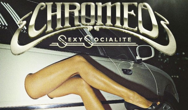 Chromeo: Sexy Socialite  [New Single]