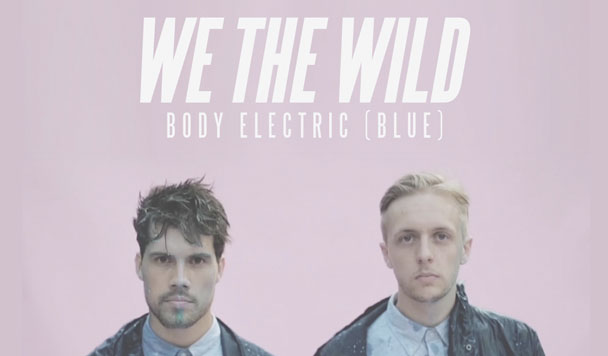 We The Wild: Body Electric (Blue)  [New Music]