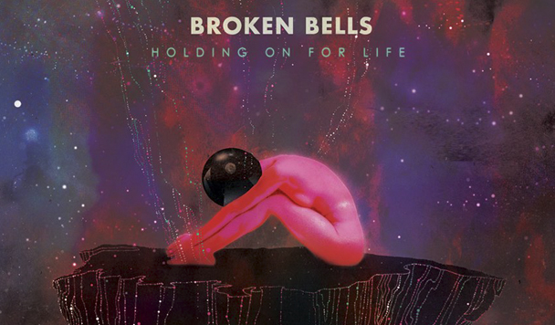 Broken Bells - Holding on For Life  [New Single]