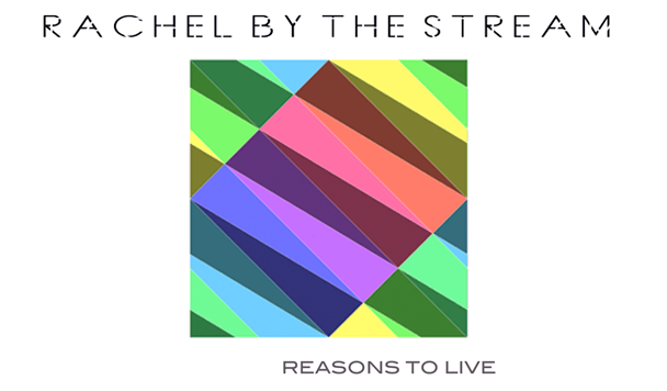 Rachel By The Stream - Reasons To Live  [Premiere] - acid stag