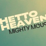 Mighty Mouse - Ghetto Heaven [New Music] - acid stag