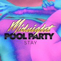 Midnight Pool Party - Stay [New Single]
