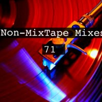 Non-MixTape Mixes Volume 71