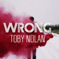 Toby Nolan - Wrong [New Music]