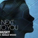 Husky – Next To You (ft. Natalie Wood) - acid stag