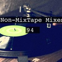 Non-MixTape Mixes Vol 94