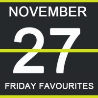 Friday Favourites, November 27