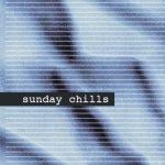 Sunday Chills, LASTLINGS, Be Cool, Joey Arkane, alxndr, Villette, acid stag