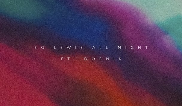 SG Lewis - All Night (ft. Dornik) [New Single] - acid stag