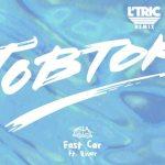 Tobtok - Fast Car (L'TRIC Remix) [Premiere] - acid stag
