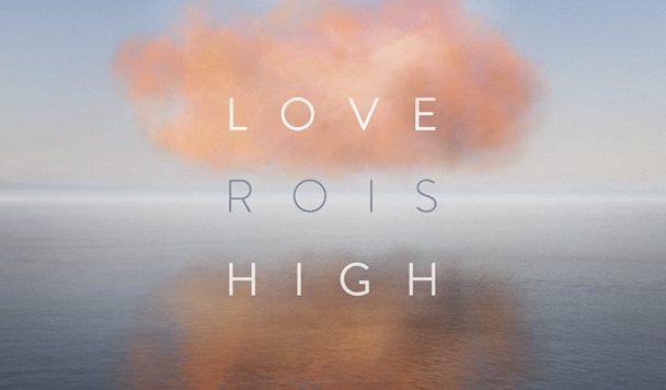 ROIS – Love High EP [Stream]