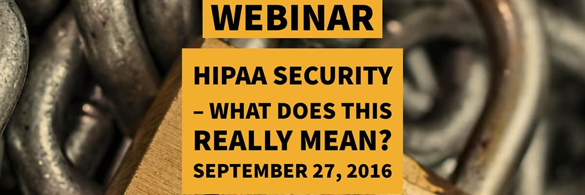 Webinar: HIPAA Security - What does this really mean?