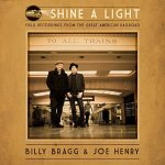 Billy Bragg & Joe Henry Shine A Light- Field Recordings from the Great American Railroad