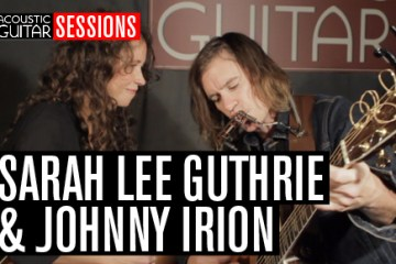 Acoustic Guitar Sessions Presents Sarah Lee Guthrie & Johnny Irion