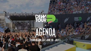 Dew Tour x Agenda | June 28 – July 1 | Long Beach, CA