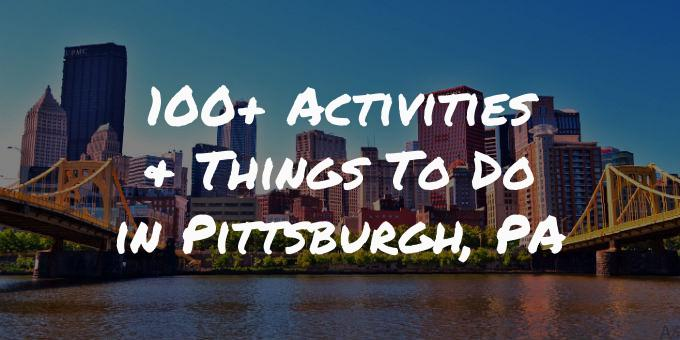 100+ Activities & Things To Do in Pittsburgh, PA