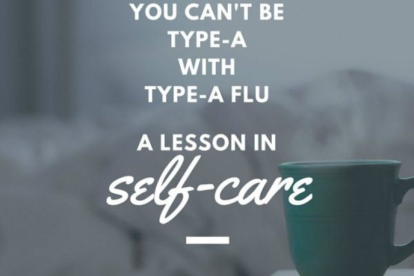 You Can't Be Type-A When You Have The Flu