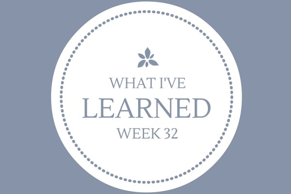 What I've Learned — Week 32