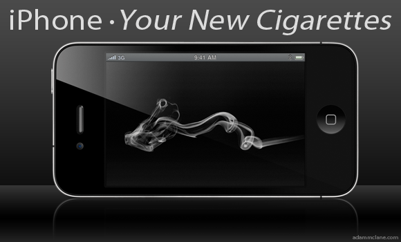 iPhone, Your New Cigarettes