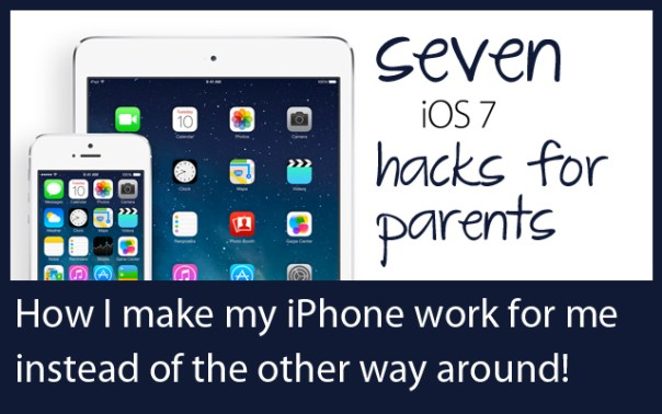 Seven iOS 7 Hacks for Parents