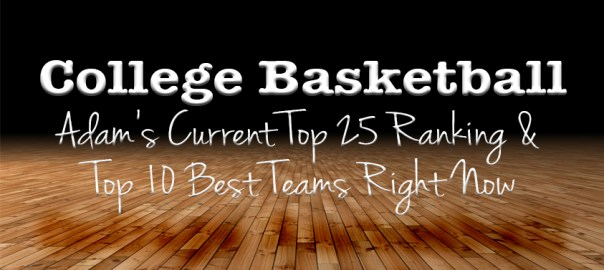 Adam McLane's current Top 25 Rankings & Top 10 Best Teams Right Now