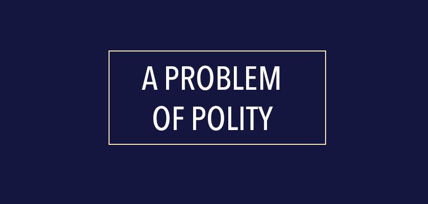 A Problem of Polity