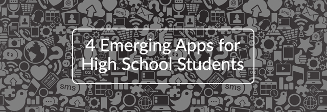 4 Emerging Apps for High School Students