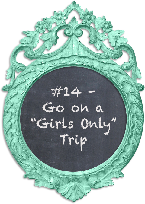 "30 before 30: #14 - Go on a ""Girls Only"" Trip"
