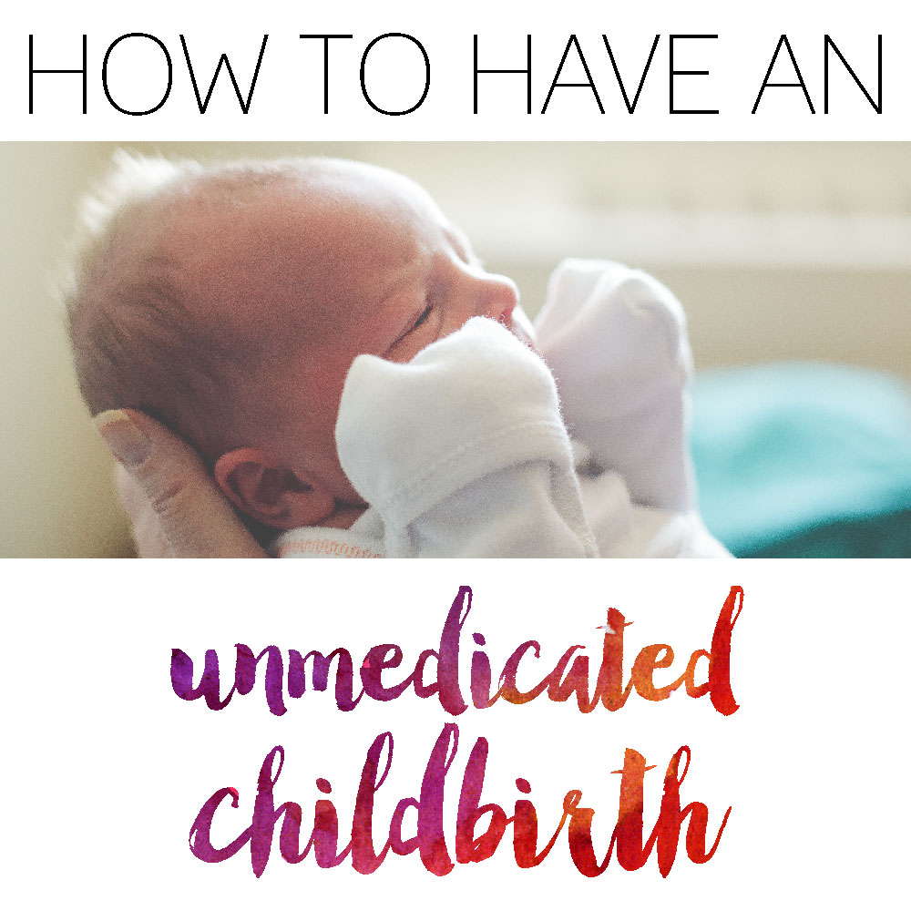 HOW TO HAVE AN UNMEDICATED NATURAL CHILDBIRTH