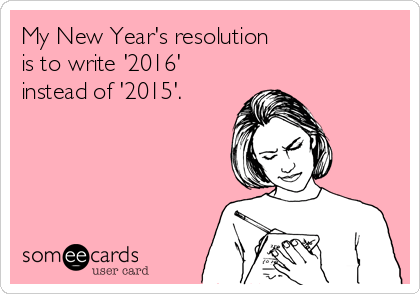 my-new-years-resolution-is-to-write-2016-instead-of-2015--914cf