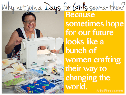 Join a Days for Girls sew-a-thon and craft your way to changing the world.