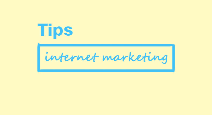 Tips Mudah dalam Internet Marketing