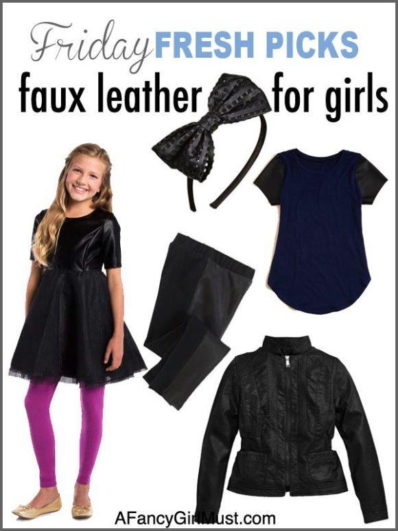 Friday Fresh Picks: Faux Leather for Girls | AFancyGirlMust.com