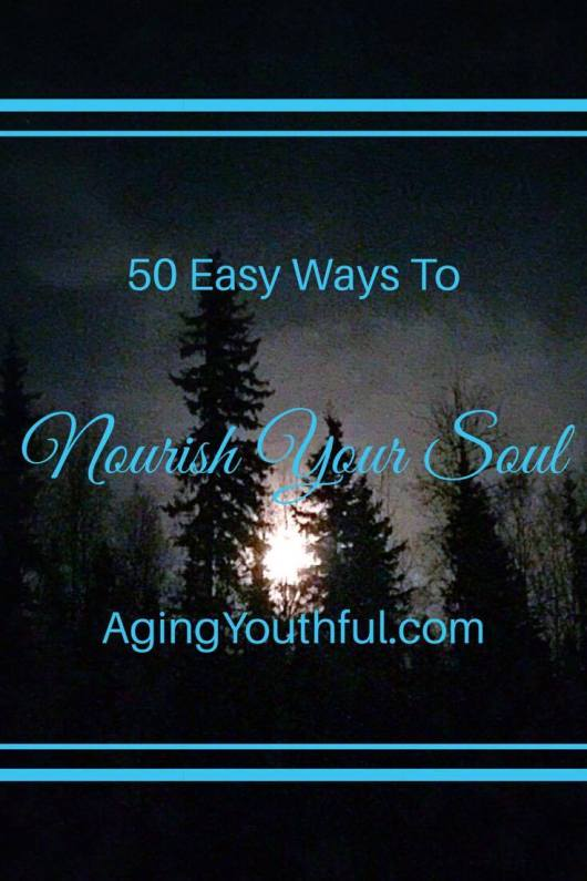 50 Easy Ways to Nourish Your Soul from Aging Youthful