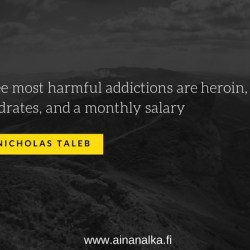 The three most harmful addictions are heroin, carbohydrates, and a monthly salary Aina Nälkä
