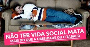 Não ter vida social mata mais do que a obesidade ou o tabaco