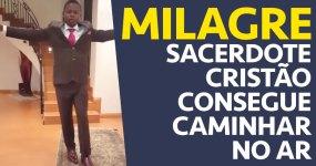 Sacerdote Cristão Realiza Milagre em Video: CAMINHA NO AR